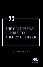 The Orchestral Conductor Theory of His Art
