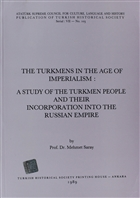 The Turkmens in The Age Of Imperialism: A Study of The Turkmen People and Their Incorporation Into The Russian Empire