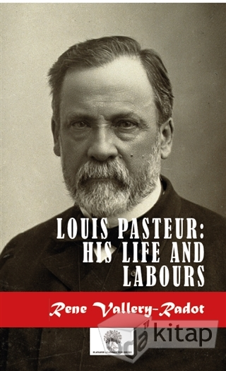 Louis Pasteur: His Life And Labours