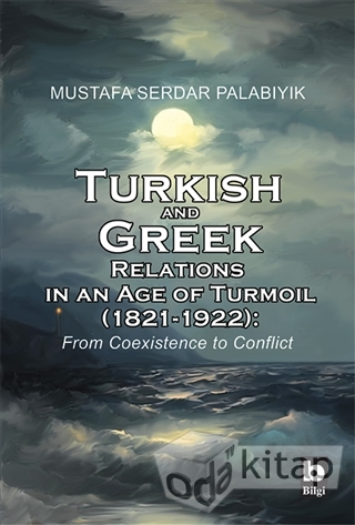 Turkish and Greek Relations in an Age of Turmoil (1821 - 1922)