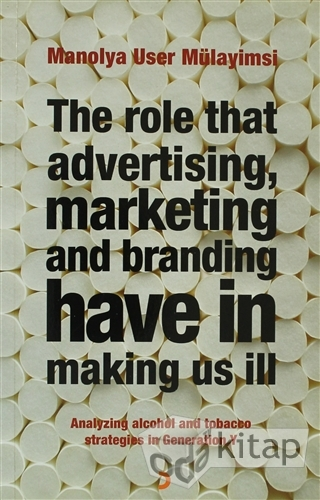The Role That Advertising Marketing and Branding Have in Making Us İll