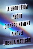 A Short Film About Disappointment: A Novel