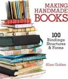 Making Handmade Books: 100+ Bindings Structures Forms