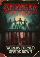 Stranger Things: Worlds Turned Upside Down: The Official Behind The Scenes Companion